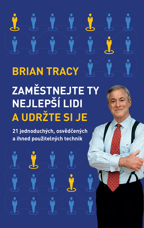 Recenze knihy: Brian Tracy – Zaměstnejte ty nejlepší lidi a udržte si je